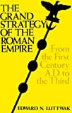The Grand Strategy of the Roman Empire: From the First Century A.D. to the Third (Johns Hopkins Paperbacks)