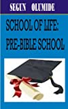 SCHOOL OF LIFE: PRE-BIBLE SCHOOL