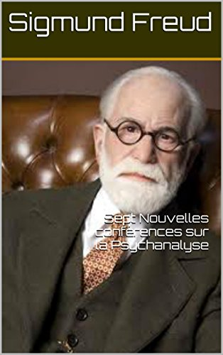 Sigmund Freud - Sept Nouvelles conférences sur la Psychanalyse
