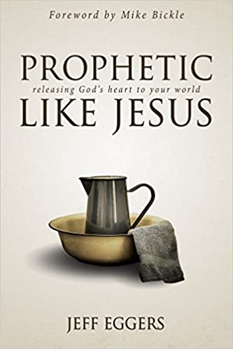 Prophetic Like Jesus: Releasing God's Heart to Your World