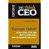 """Europa f�hrt! Pl�doyer f�r ein erfolgreiches Managementmodell - re: think CEO Edition 04von """"Burkhard Schwenker"""""""