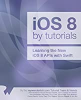 iOS 8 by Tutorials: Learning the New iOS 8 APIs with Swift