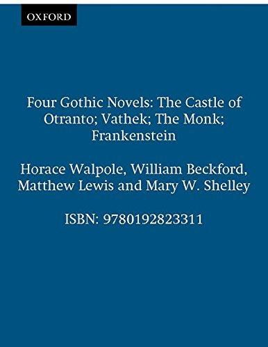 Four Gothic Novels: The Castle of Otranto; Vathek; The Monk; Frankenstein