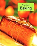 Practical Baking (Practical Series Cookbooks) (0752593676) by Parragon