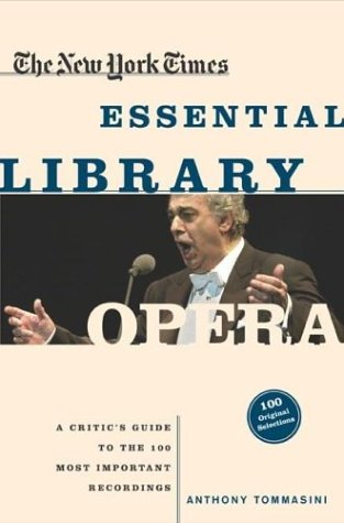 Opera: A Critic's Guide to the 100 Most Important Recordings (The New York Times Essential Library)