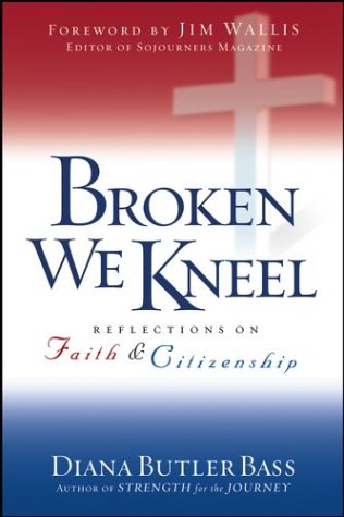 Broken We Kneel: Reflections on Faith and Citizenship, DIANA BUTLER BASS
