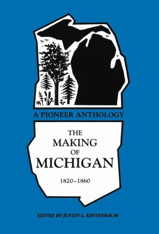 The Making of Michigan, 1820-1860: A Pioneer Anthology (Great Lakes Books)