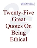 img - for Twenty-Five Great Quotes On Being Ethical -- Do Right! book / textbook / text book
