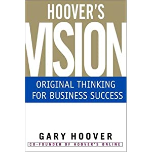 Hoover's Vision: Original Thinking for Business Success