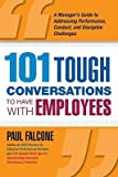 img - for 101 Tough Conversations to Have with Employees 101 Tough Conversations to Have with Employees: A Manager's Guide to Addressing Performance, Conduct, a   [101 TOUGH CONVERSATIONS TO HAV] [Paperback] book / textbook / text book