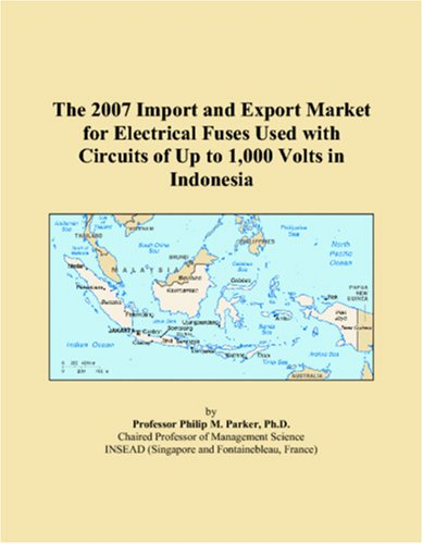 The 2007 Import and Export Market for Electrical Fuses Used with Circuits of Up to 1,000 Volts in Indonesia