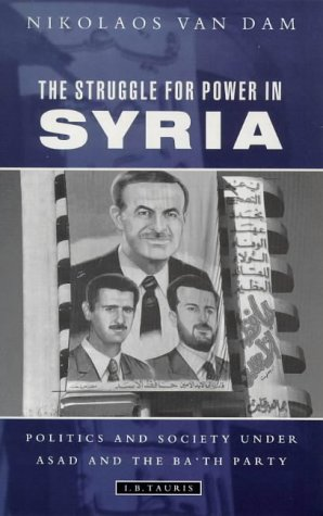 The Struggle For Power in Syrian: Politics and Society Under Asad and the Ba'th Party