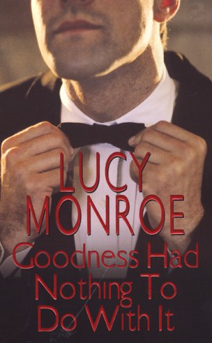 Goodness Had Nothing To Do With It (Zebra Contemporary Romance), Lucy Monroe