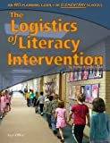 Logistics of Literacy Intervention: An RtI Planning Guide for Elementary Schools