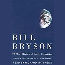 A Short History of Nearly Everything (       UNABRIDGED) by Bill Bryson Narrated by Richard Matthews