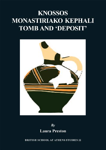 Knossos Monastiriako Tomb and 'Deposit' (British School at Athens Studies)