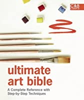 Ultimate Art Bible: A Complete Reference with Step-by-Step Techniques