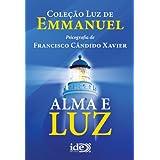 Alma e Luz: Coleção Luz de Emmanuel
