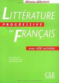 Littérature progressive du Français : Avec 600 activités, niveau débutant par Nicole Blondeau