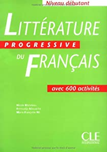 Litt�rature progressive du Fran�ais : Avec 600 activit�s, niveau d�butant par Blondeau