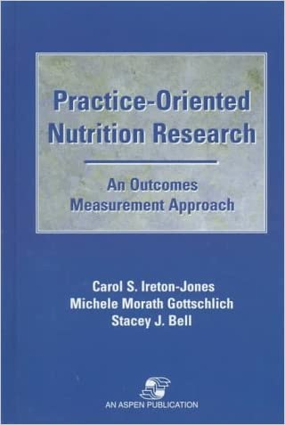 Practice-Oriented Nutrition Research: An Outcomes Measurement Approach written by Carol Ireton-Jones