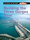 img - for Building the Three Gorges Dam (Raintree Freestyle: Science Missions) book / textbook / text book