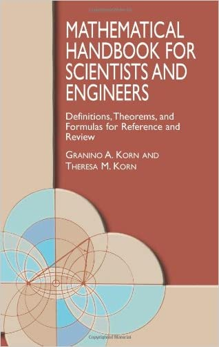 Mathematical Handbook for Scientists and Engineers: Definitions, Theorems, and Formulas for Reference and Review (Dover Civil and Mechanical Engineering) written by Granino A. Korn