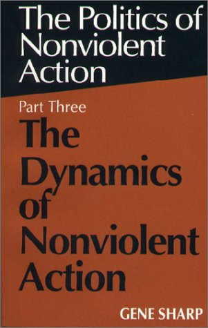 Dynamics of Nonviolent Action (Politics of Nonviolent...