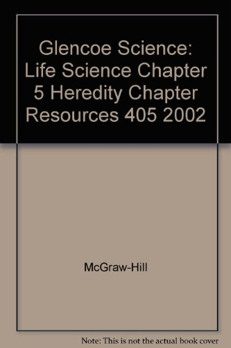 Glencoe Science: Life Science Chapter 5 Heredity Chapter Resources 405 2002