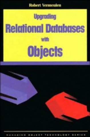 Upgrading Relational Databases with Objects (SIGS: Managing Object Technology)