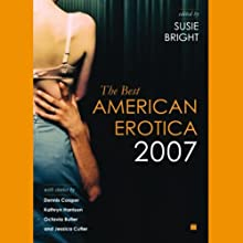 The Best American Erotica 2007 (Unabridged Selections) (       UNABRIDGED) by Susie Bright, Vanessa Baggott, Kim Wright, more Narrated by Stefan Rudnicki, Carrington Macduffie, Pamella D'Pella