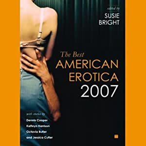 The Best American Erotica 2007 (Unabridged Selections) | [Susie Bright, Vanessa Baggott, Kim Wright, more]