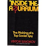 Inside the Aquarium: The Making of a Top Soviet Spy