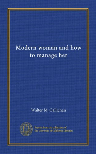 Modern woman and how to manage her: Walter M. Gallichan: Amazon.com: Books