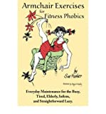 img - for [ ARMCHAIR EXERCISES FOR FITNESS PHOBICS: EVERYDAY MAINTENANCE FOR THE BUSY, TIRED, ELDERLY, INFIRM, AND STRAIGHTFORWARD LAZY. ] By Hooker, Sue ( Author) 2007 [ Paperback ] book / textbook / text book