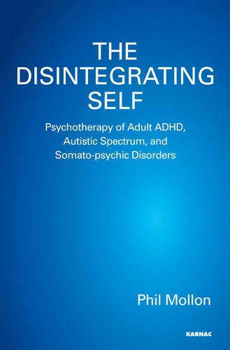 The Disintegrating Self: Psychotherapy of Adult ADHD, Autistic Spectrum, and Somato-Psychic Disorders shivaki sch 364be suh 364be