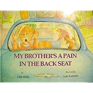 My Brother's a Pain in the Back Seat Dale Bulla and Gary Laronde