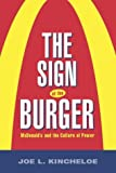 Joe L. Kincheloe The Sign of the Burger: McDonald's and the Culture of Power (Labor in Crisis)