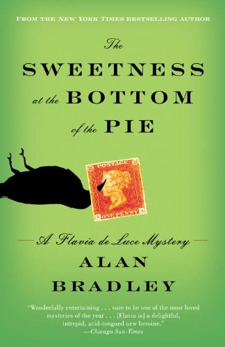 The Sweetness at the Bottom of the Pie  A Flavia de Luce Mystery, Alan Bradley