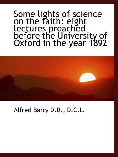 Some lights of science on the faith: eight lectures preached before the University of Oxford in the