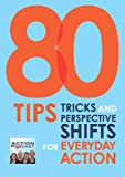 80 Tips Tricks and Perspective Shifts for Everyday Action