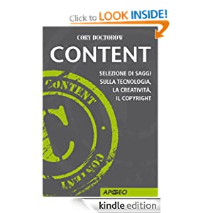 Content: Selezione di saggi sulla tecnologia, la creativit&agrave, il copyright (Apogeo Saggi) (Italian Edition) Cory Doctorow