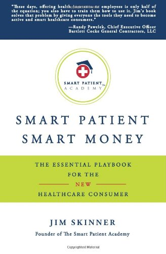 Smart Patient - Smart Money: The Simple Guide to Becoming an Educated, Empowered, Money-Saving Champion of the Healthcare You Deserve