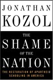 The Shame of the Nation: The Restoration of Apartheid Schooling in America (1400052440) by Jonathan Kozol
