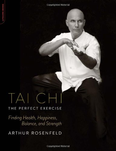 Tai Chi - The Perfect Exercise: Finding Health, Happiness, Balance, and Strength