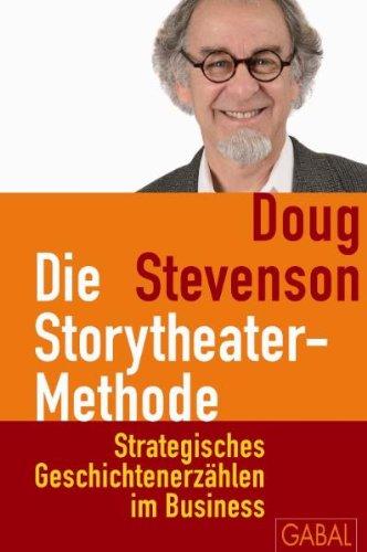 Stevenson Doug, Die Storytheater-Methode. Strategisches Geschichtenerzählen im Business.