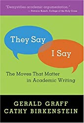 They Say I Say: The Moves That Matter in Academic Writing by Gerald Graff Cathy