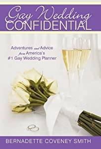 Gay Wedding Confidential: Adventures and Advice from America's #1 Gay Wedding Planner