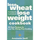 Lose Wheat, Lose Weight Cookbook: 100 Easy Recipes for Low-Fat, Allergy-Free Cookingby Antoinette Savill