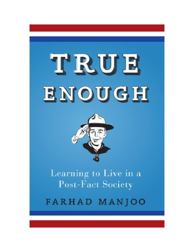 True Enough: Learning to Live in a Post-Fact Society